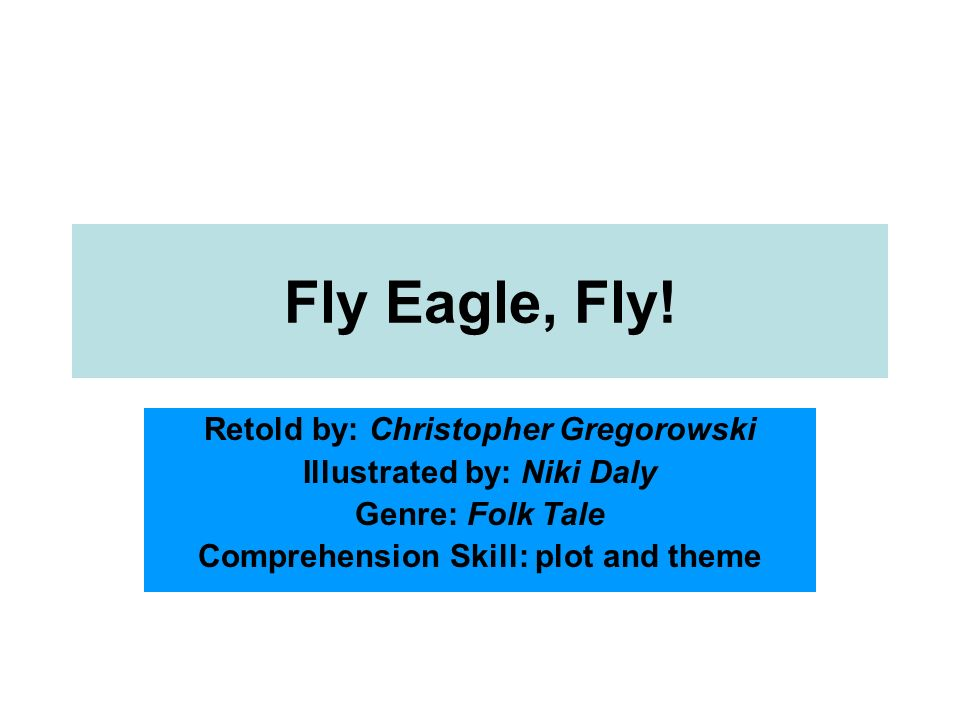 Fly Eagle, Fly! Retold by: Christopher Gregorowski