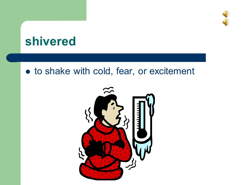 shivered to shake with cold, fear, or excitement