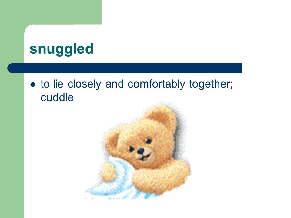 snuggled to lie closely and comfortably together; cuddle