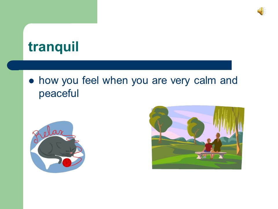 tranquil how you feel when you are very calm and peaceful
