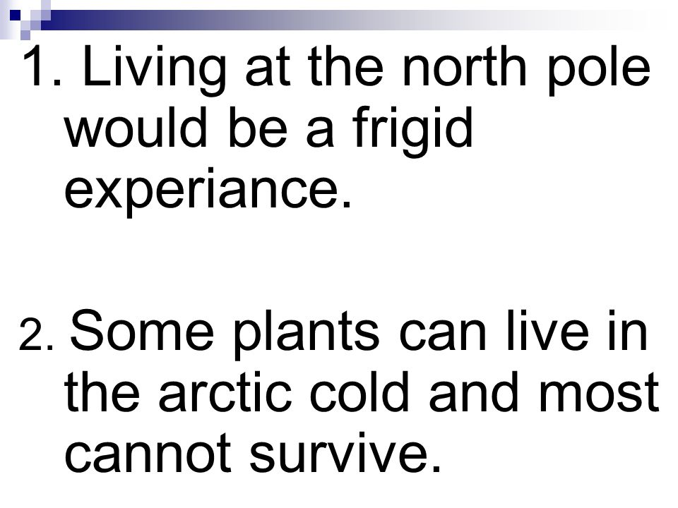 1. Living at the north pole would be a frigid experiance.