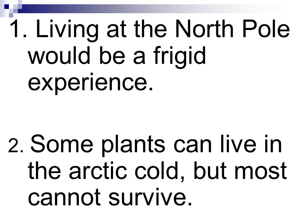 1. Living at the North Pole would be a frigid experience.
