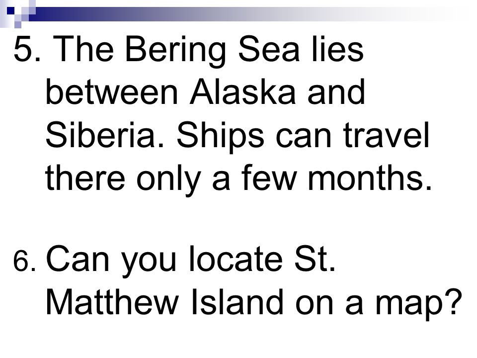 5. The Bering Sea lies between Alaska and Siberia