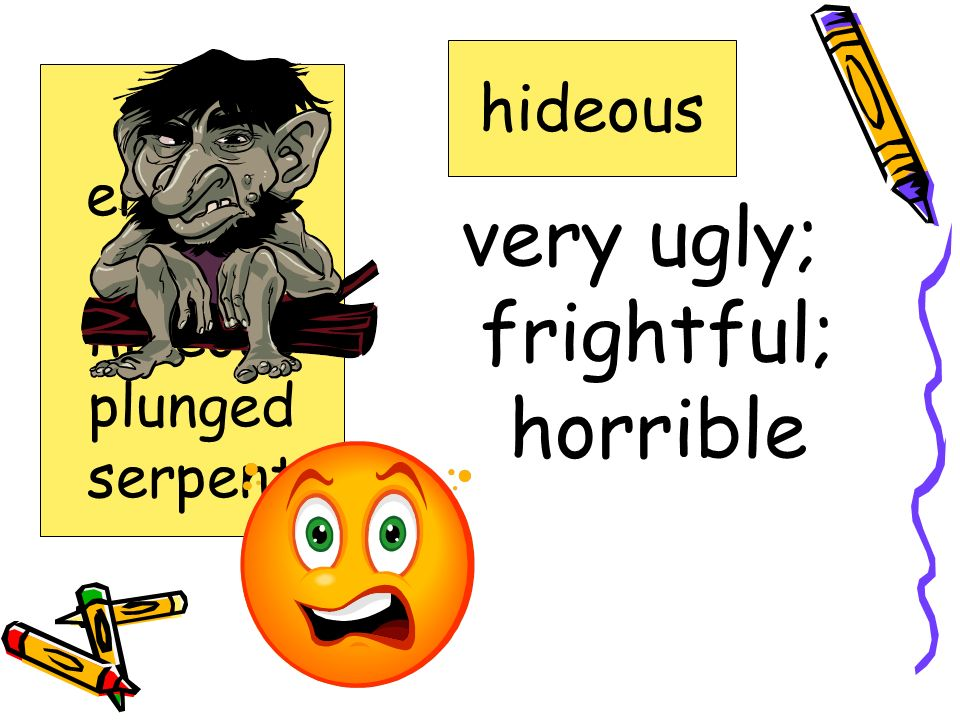 very ugly; frightful; horrible