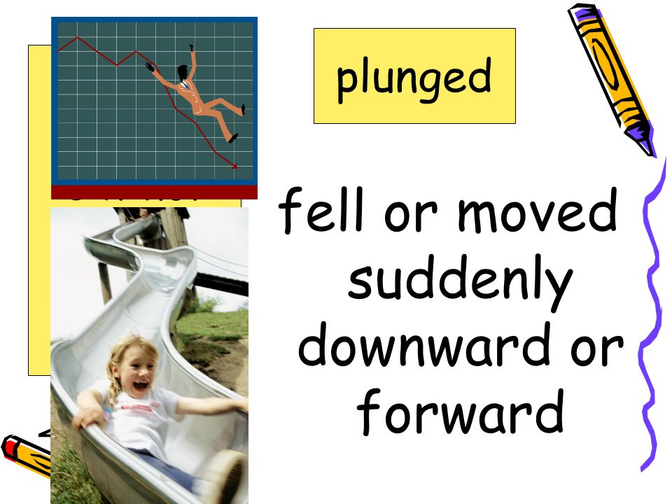 fell or moved suddenly downward or forward