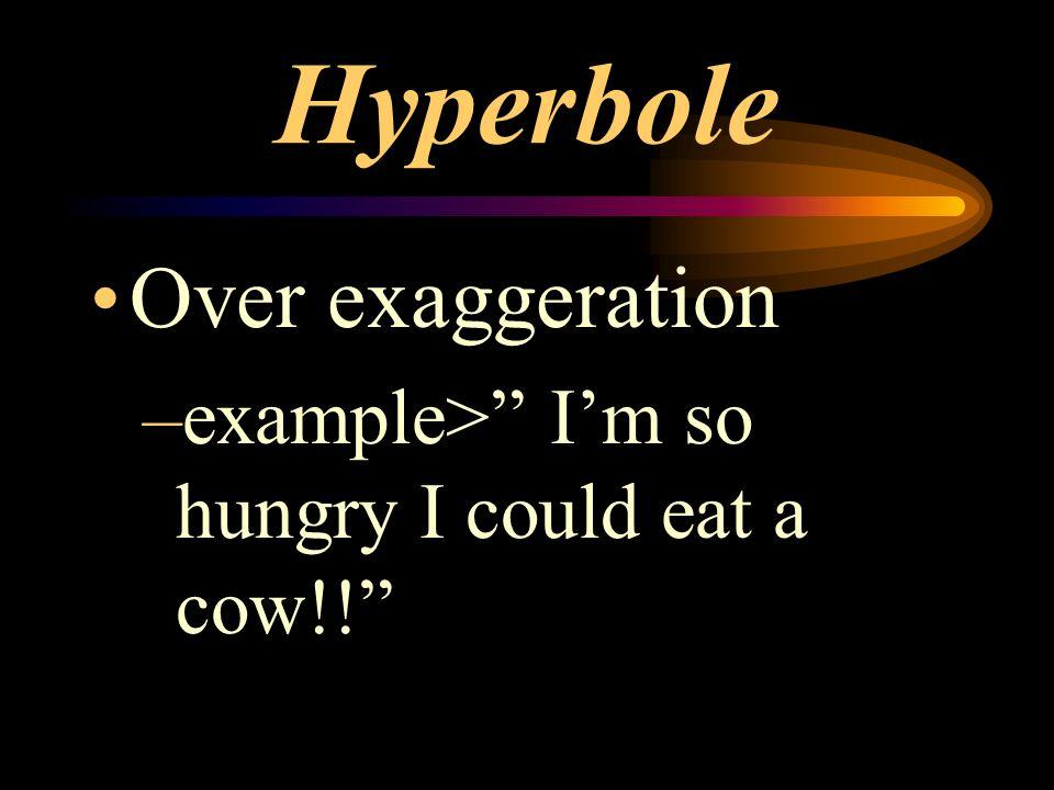 Hyperbole Over exaggeration