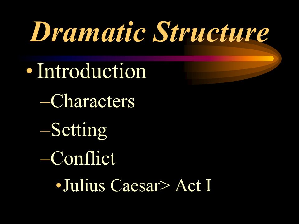 Dramatic Structure Introduction Characters Setting Conflict