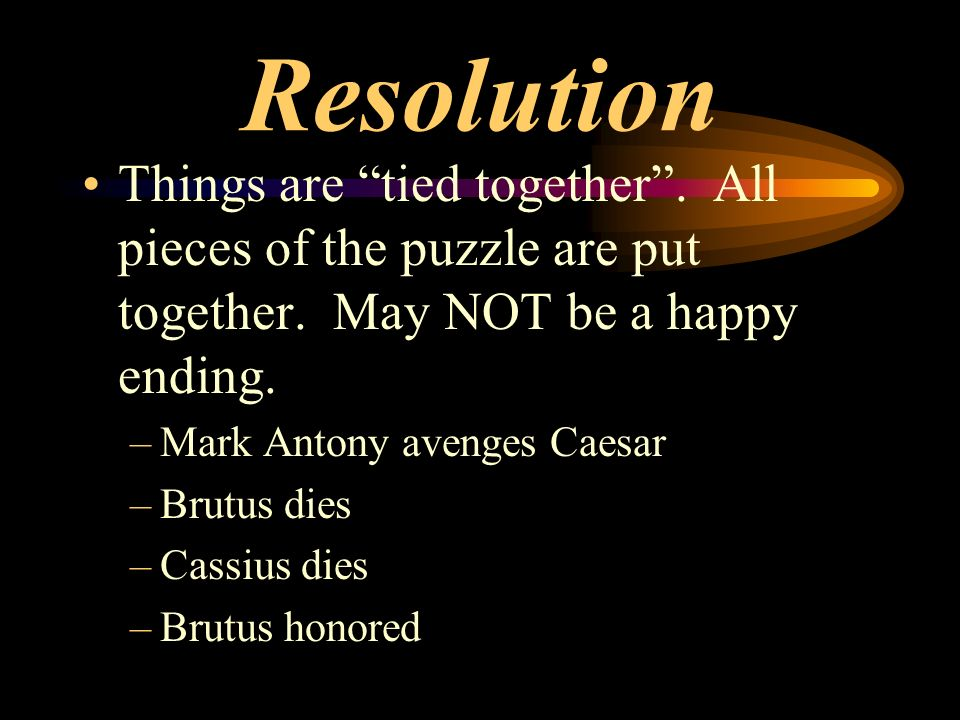 Resolution Things are tied together . All pieces of the puzzle are put together. May NOT be a happy ending.