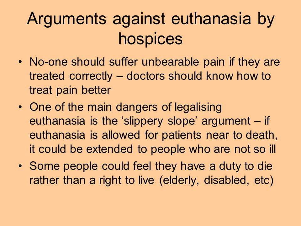 arguments for and against euthanasia and Compare the arguments for and against euthanasia in a succicnt way for further insights, download our pdf argumentdec 13, 2013 but this claim would be similar to saying that laws against selling contaminated food are government mandated starvation laws against euthanasia and assisted suicide are.