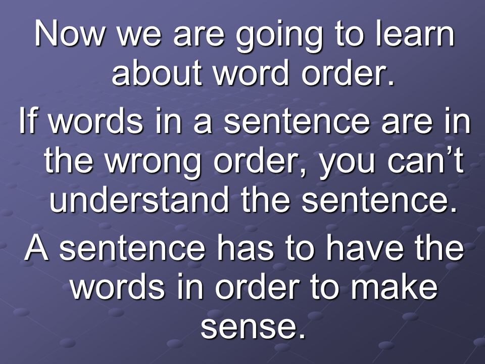 Now we are going to learn about word order.
