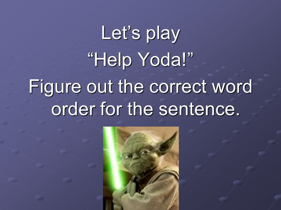 Figure out the correct word order for the sentence.