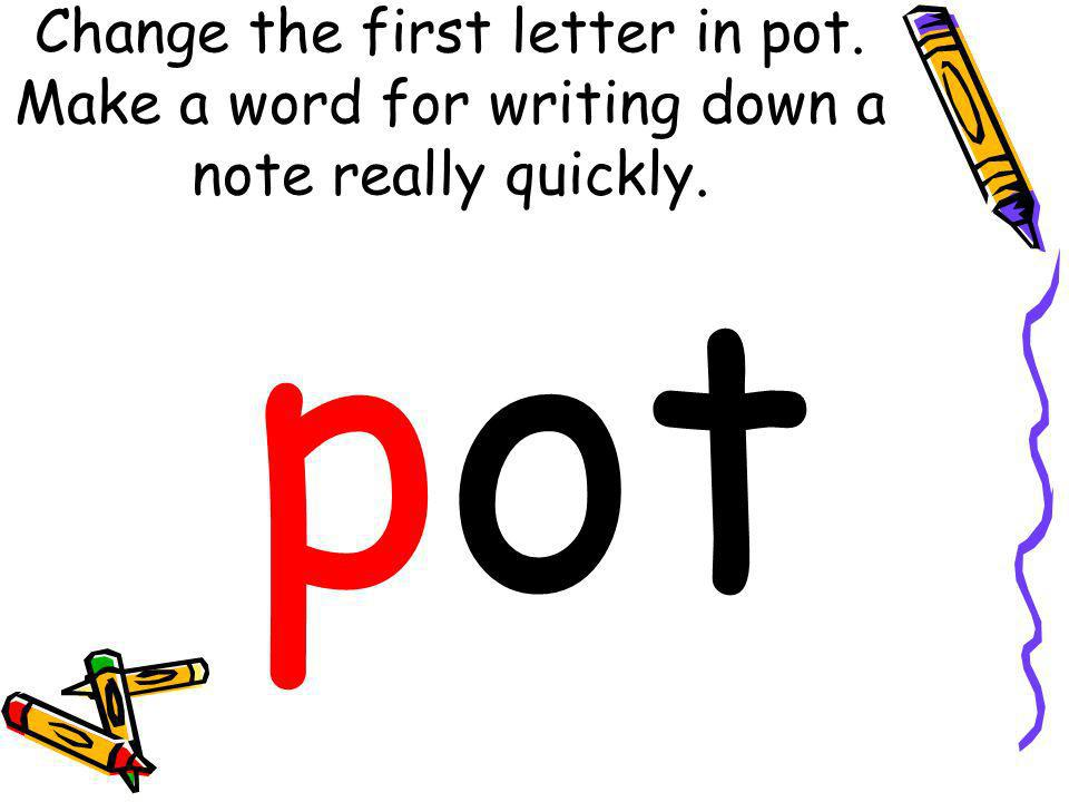 Change the first letter in pot