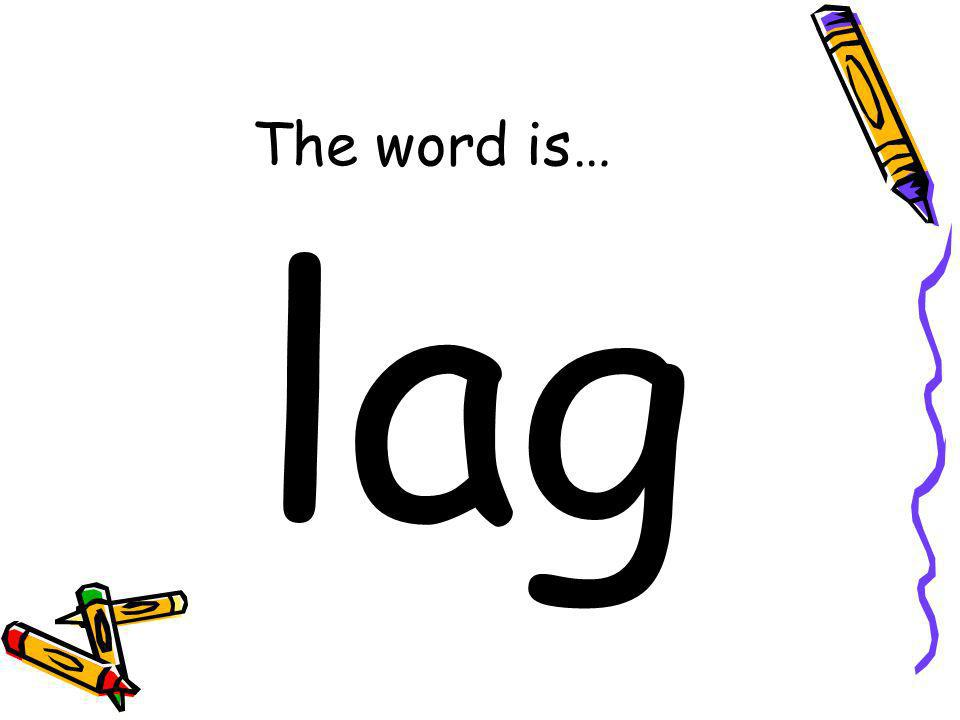 The word is… lag