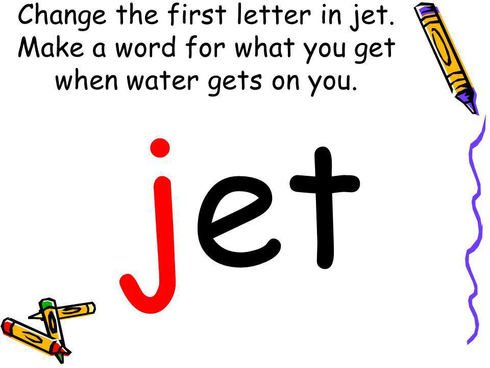 Change the first letter in jet