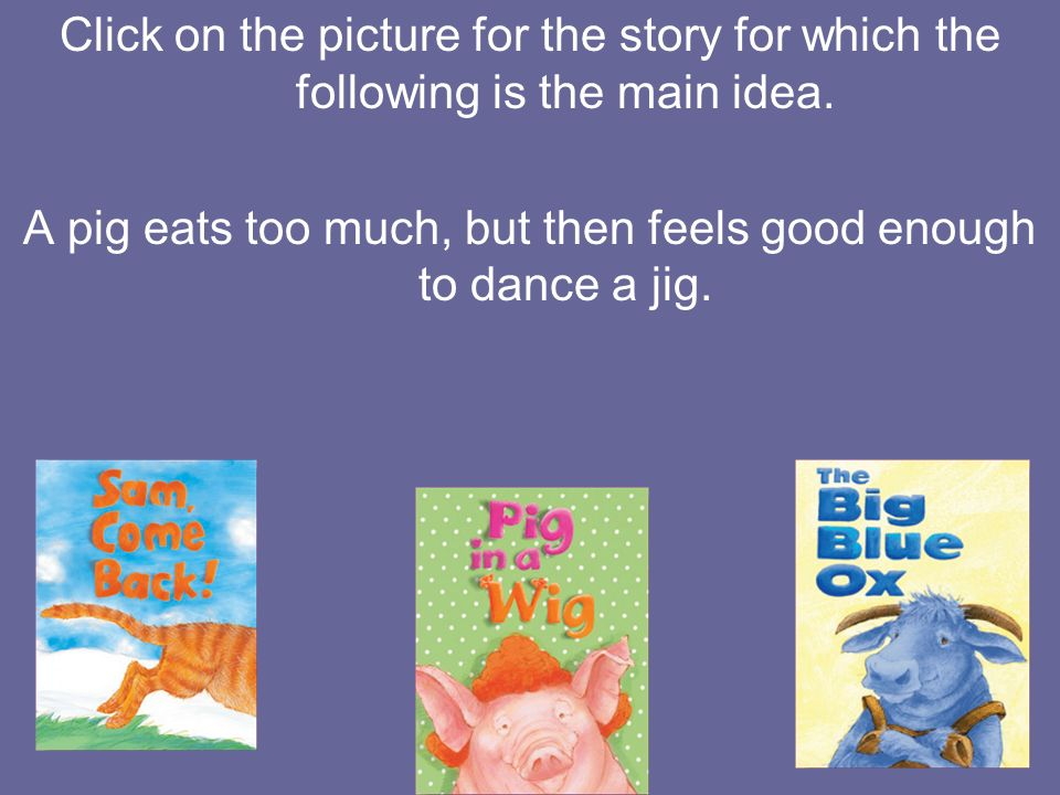 A pig eats too much, but then feels good enough to dance a jig.