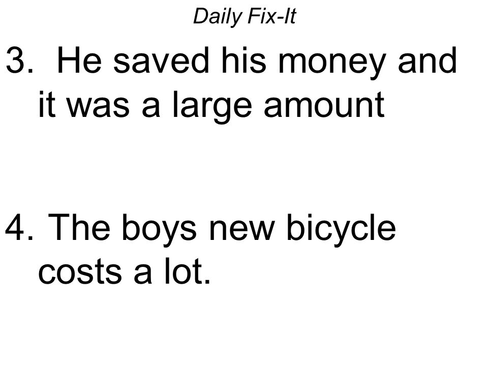 3. He saved his money and it was a large amount