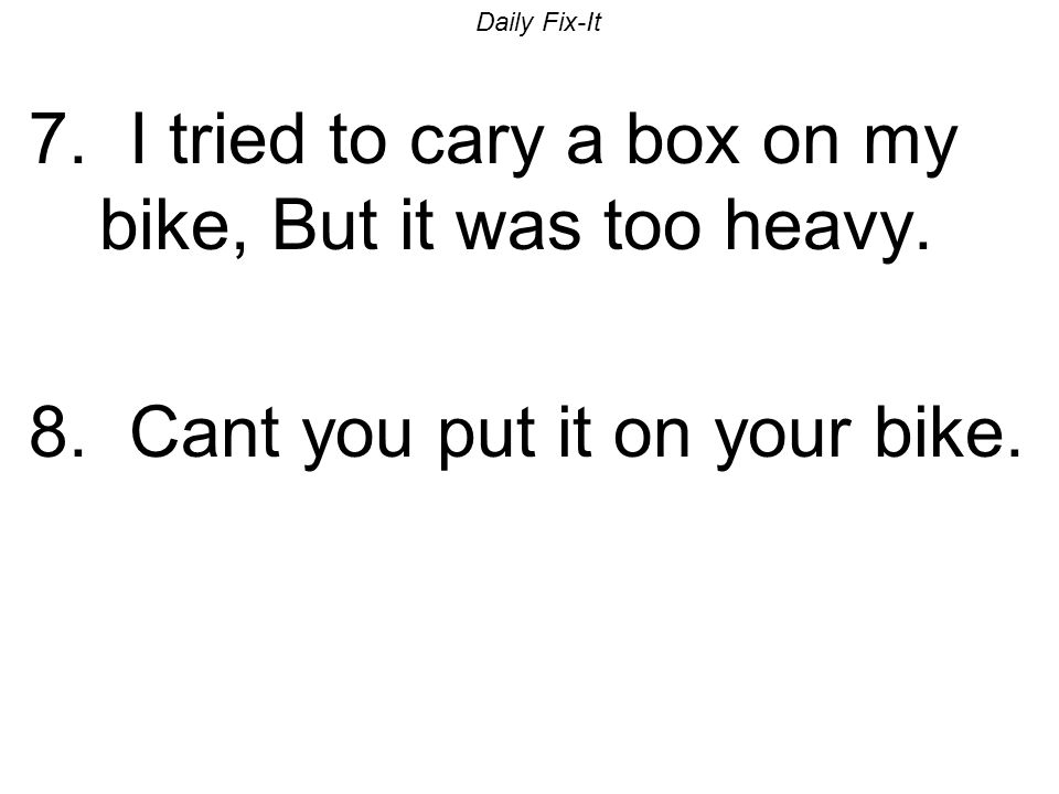 7. I tried to cary a box on my bike, But it was too heavy.