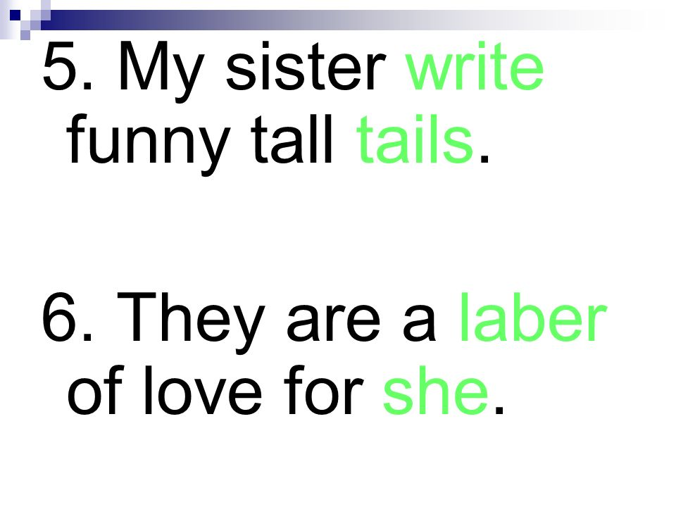 5. My sister write funny tall tails.