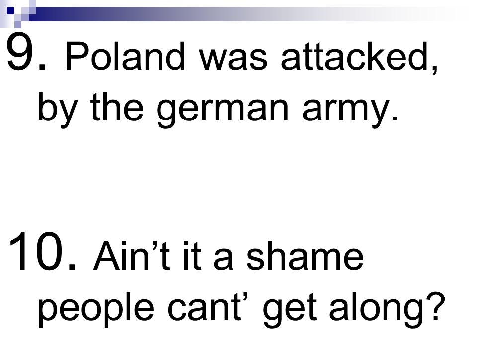 9. Poland was attacked, by the german army.