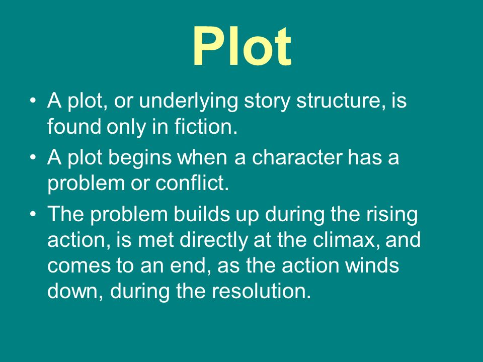 Plot A plot, or underlying story structure, is found only in fiction.
