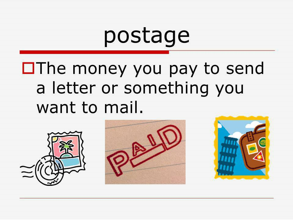 postage The money you pay to send a letter or something you want to mail.
