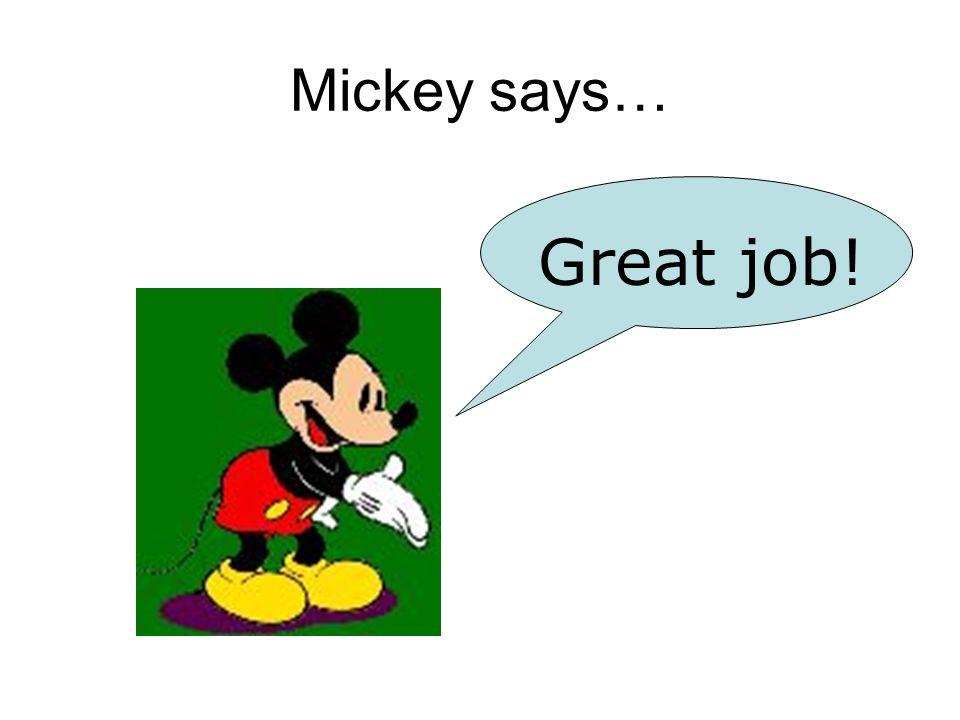 Mickey says… Great job!
