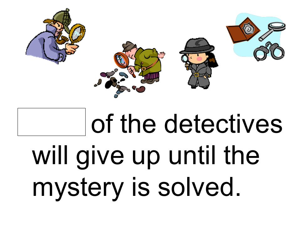 None of the detectives will give up until the mystery is solved.
