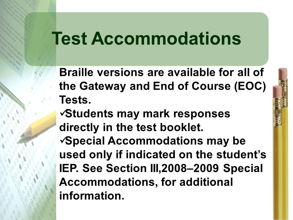 Test Accommodations Braille versions are available for all of the Gateway and End of Course (EOC) Tests.