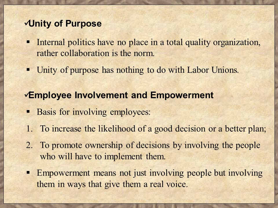Unity of Purpose Internal politics have no place in a total quality organization, rather collaboration is the norm.