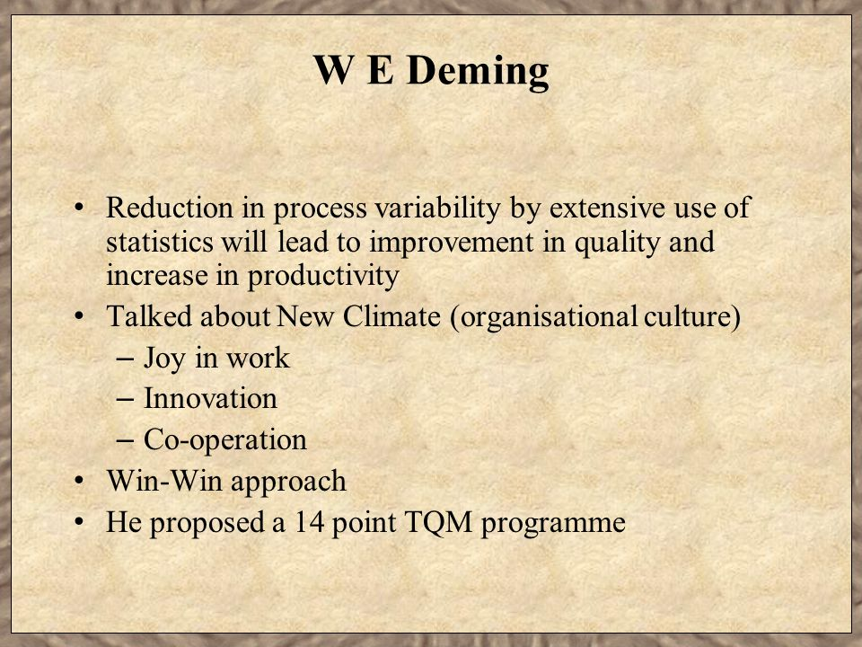 W E Deming Reduction in process variability by extensive use of statistics will lead to improvement in quality and increase in productivity.