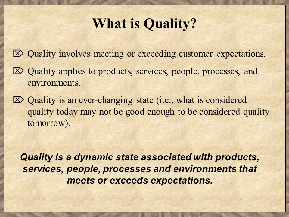 What is Quality Quality involves meeting or exceeding customer expectations.