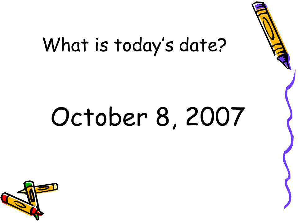 What is today's date October 8, 2007