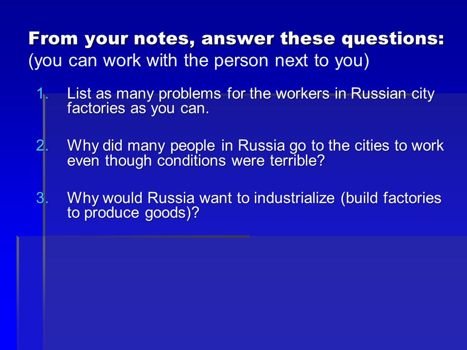 From your notes, answer these questions: (you can work with the person next to you)