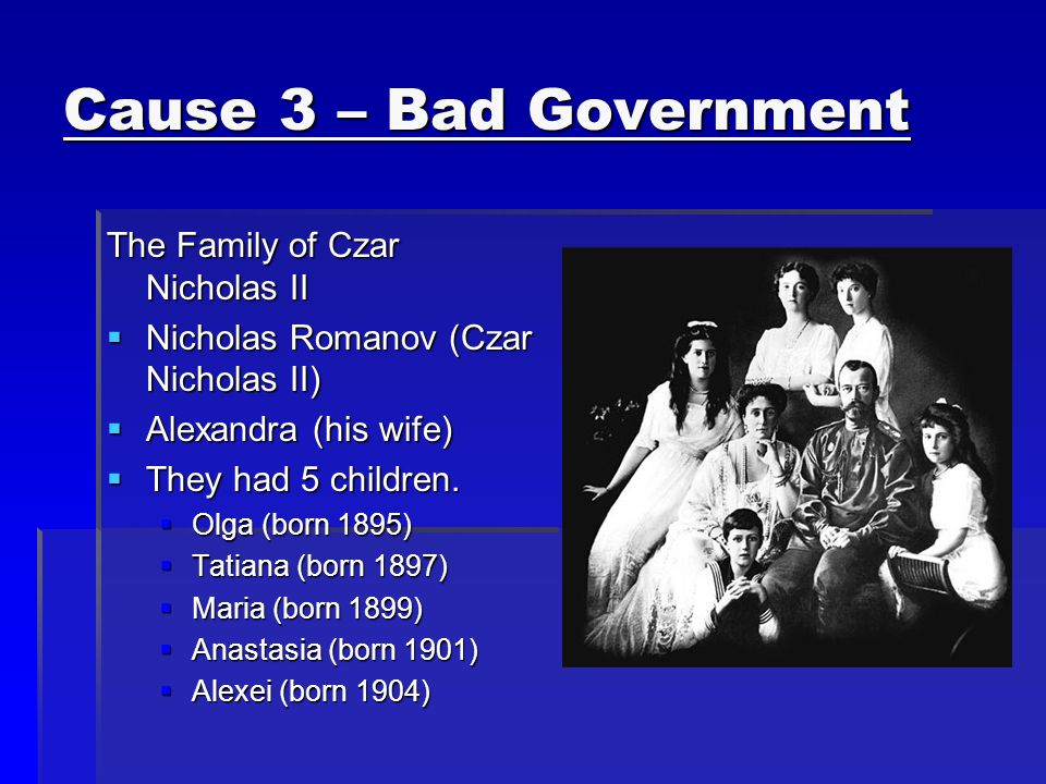 Cause 3 – Bad Government The Family of Czar Nicholas II