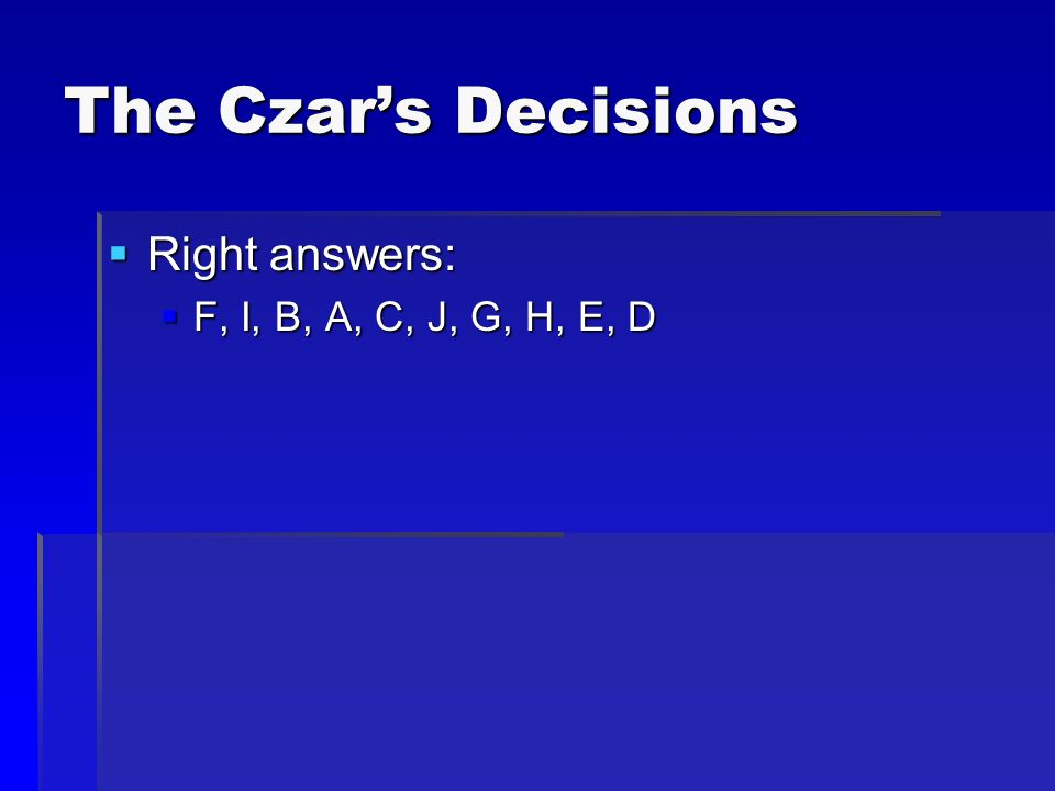 The Czar's Decisions Right answers: F, I, B, A, C, J, G, H, E, D