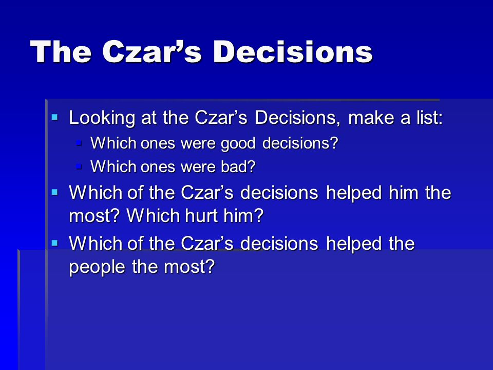 The Czar's Decisions Looking at the Czar's Decisions, make a list:
