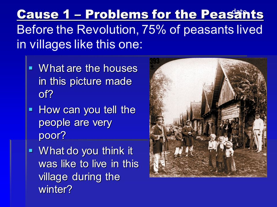 Cause 1 – Problems for the Peasants Before the Revolution, 75% of peasants lived in villages like this one: