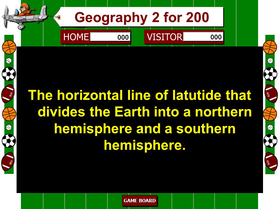 Geography 2 for 200 The horizontal line of latutide that divides the Earth into a northern hemisphere and a southern hemisphere.