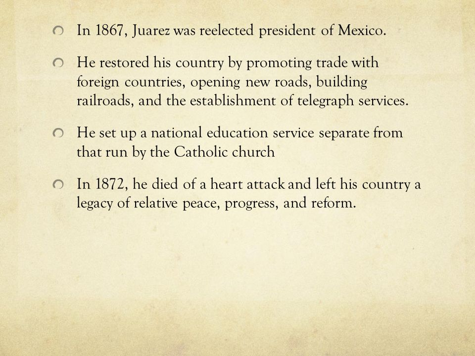 In 1867, Juarez was reelected president of Mexico.