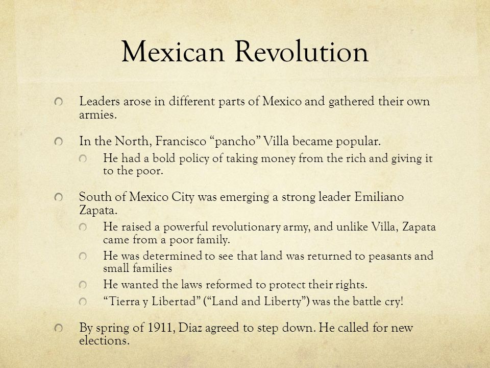 Mexican Revolution Leaders arose in different parts of Mexico and gathered their own armies. In the North, Francisco pancho Villa became popular.