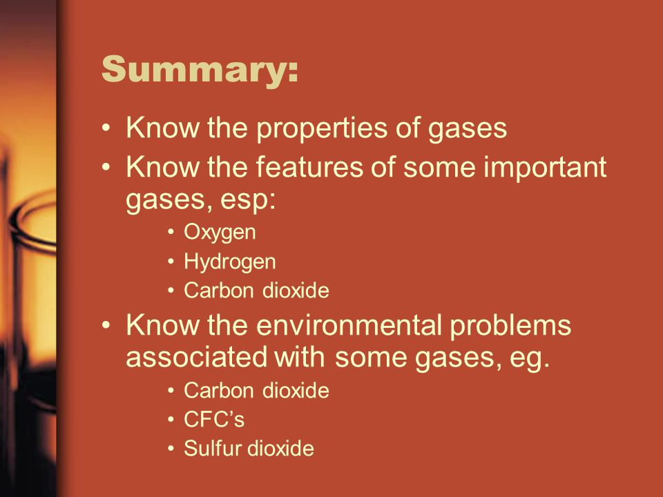 Summary: Know the properties of gases