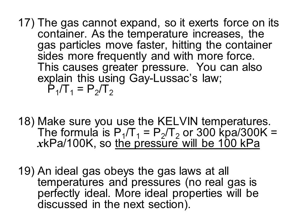 The gas cannot expand, so it exerts force on its container