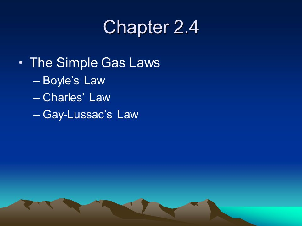 Chapter 2.4 The Simple Gas Laws Boyle's Law Charles' Law