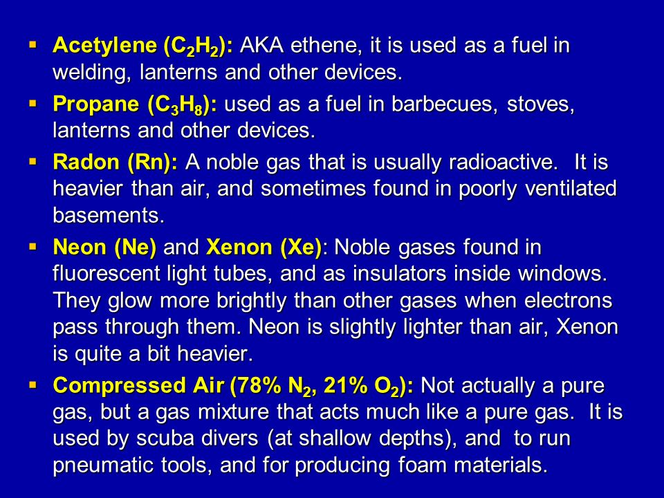 Acetylene (C2H2): AKA ethene, it is used as a fuel in welding, lanterns and other devices.
