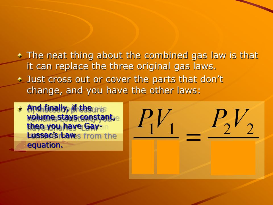 The neat thing about the combined gas law is that it can replace the three original gas laws.