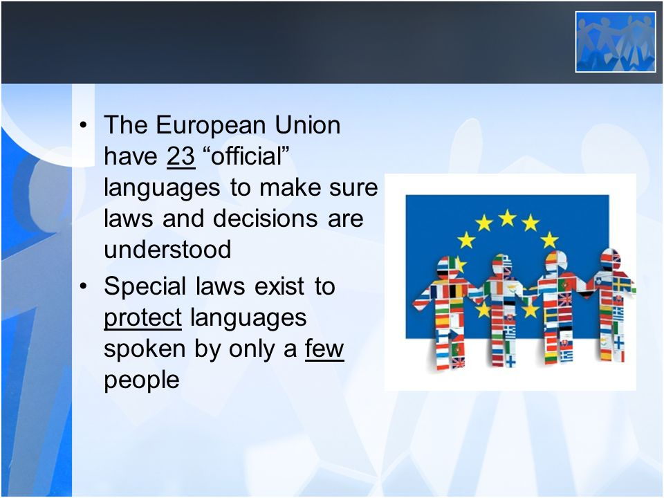The European Union have 23 official languages to make sure laws and decisions are understood