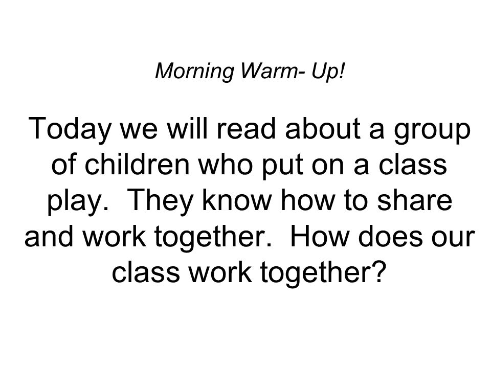 Morning Warm- Up. Today we will read about a group of children who put on a class play.