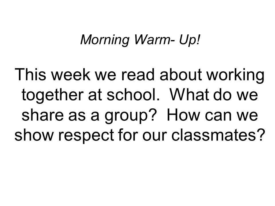 Morning Warm- Up. This week we read about working together at school