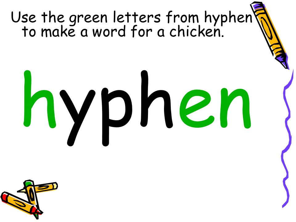 Use the green letters from hyphen to make a word for a chicken.