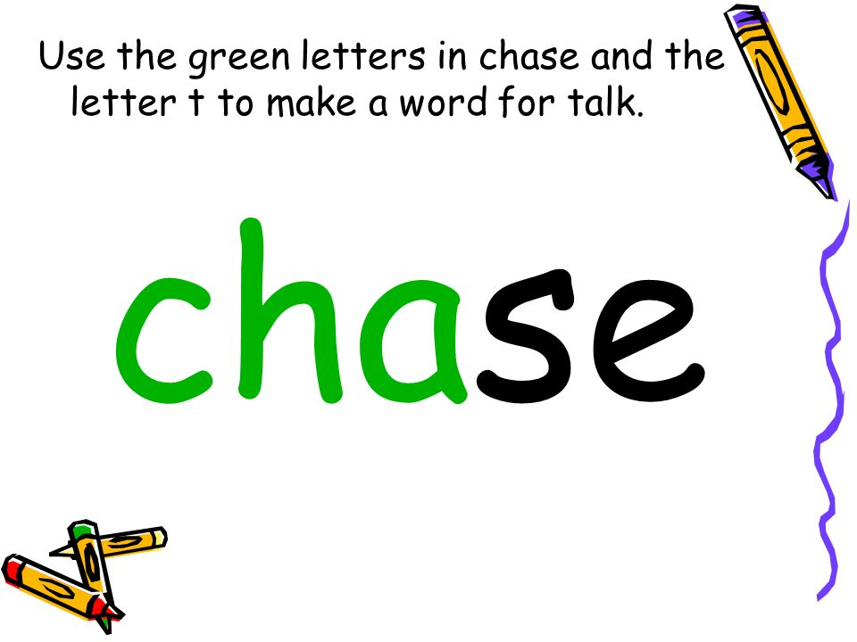 Use the green letters in chase and the letter t to make a word for talk.